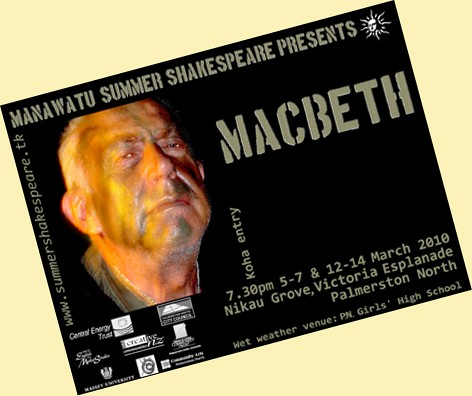Enter the site! Macbeth will be performed from 7:30pm on 5th-7th and 12th-14th March 2010 at Nikau Grove, Victoria Esplanade, Palmerston North. Wet weather venue: P.N. Girls High School. Entry by koha.